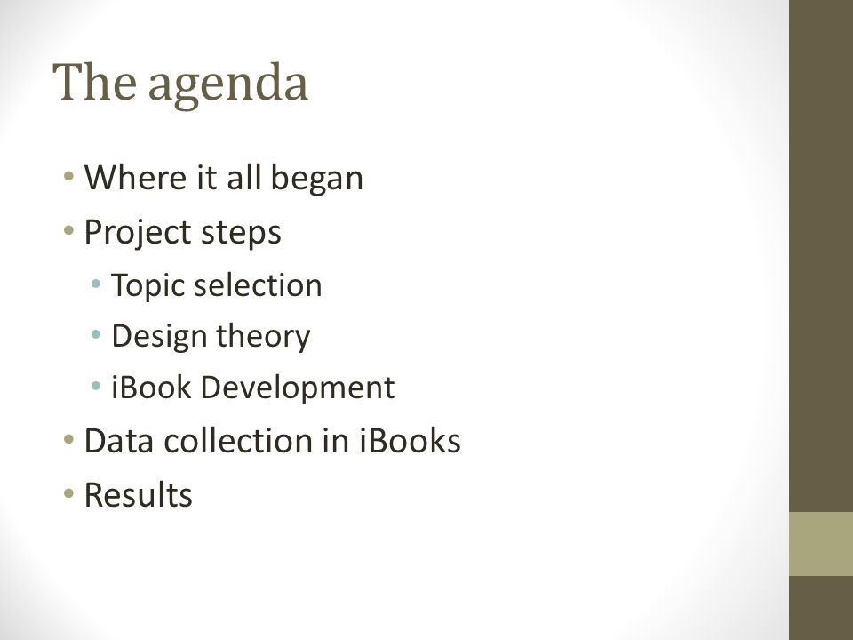 The agenda Where it all began Project steps Topic selection Design theory iBook Development Data collection in iBooks Results