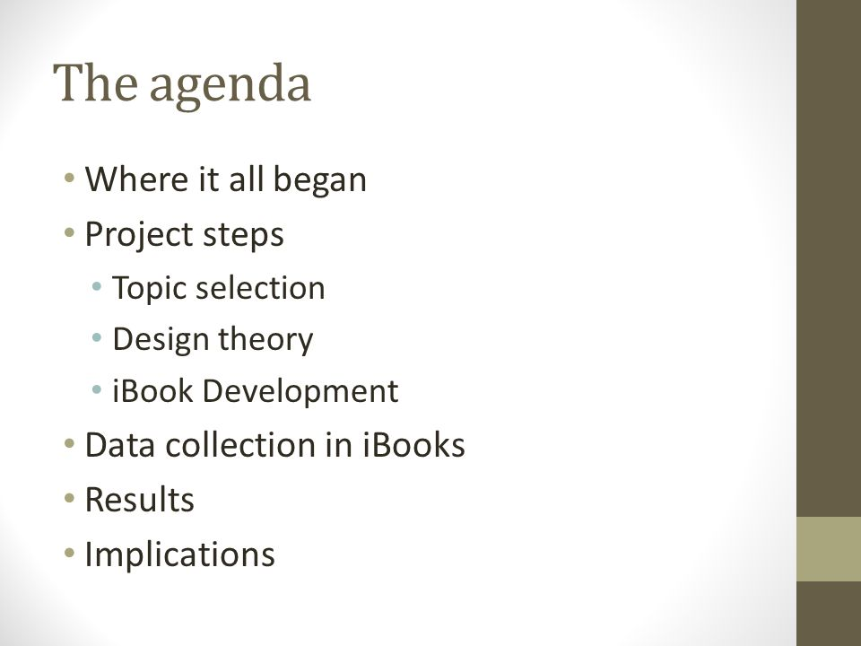 The agenda Where it all began Project steps Topic selection Design theory iBook Development Data collection in iBooks Results Implications
