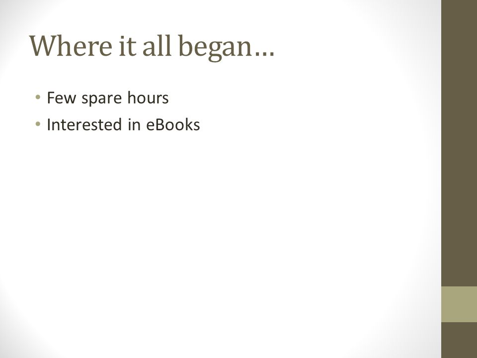 Where it all began… Few spare hours Interested in eBooks