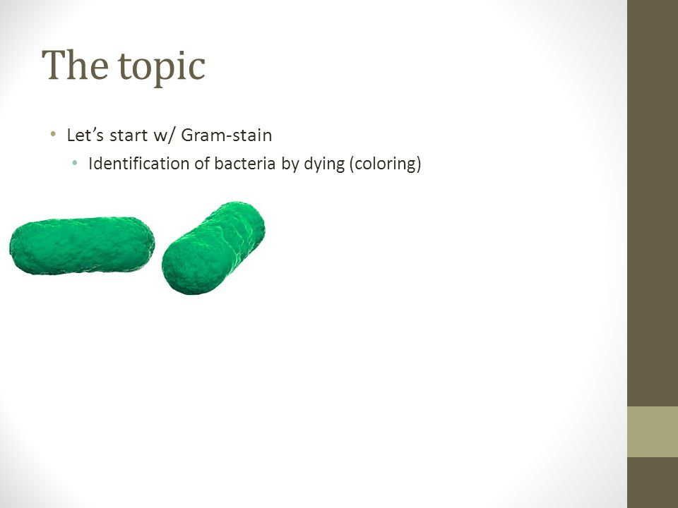 The topic Let's start w/ Gram-stain Identification of bacteria by dying (coloring)