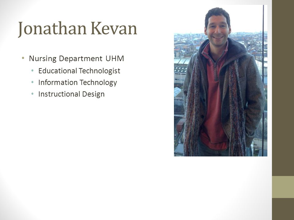 Jonathan Kevan Nursing Department UHM Educational Technologist Information Technology Instructional Design