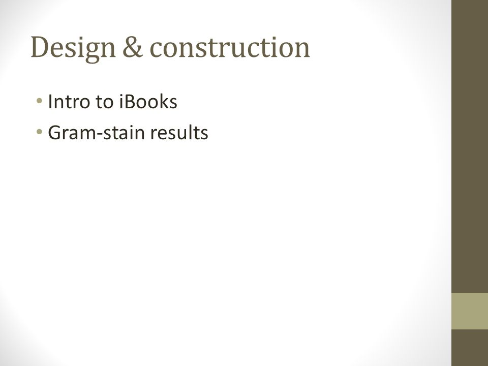 Design & construction Intro to iBooks Gram-stain results