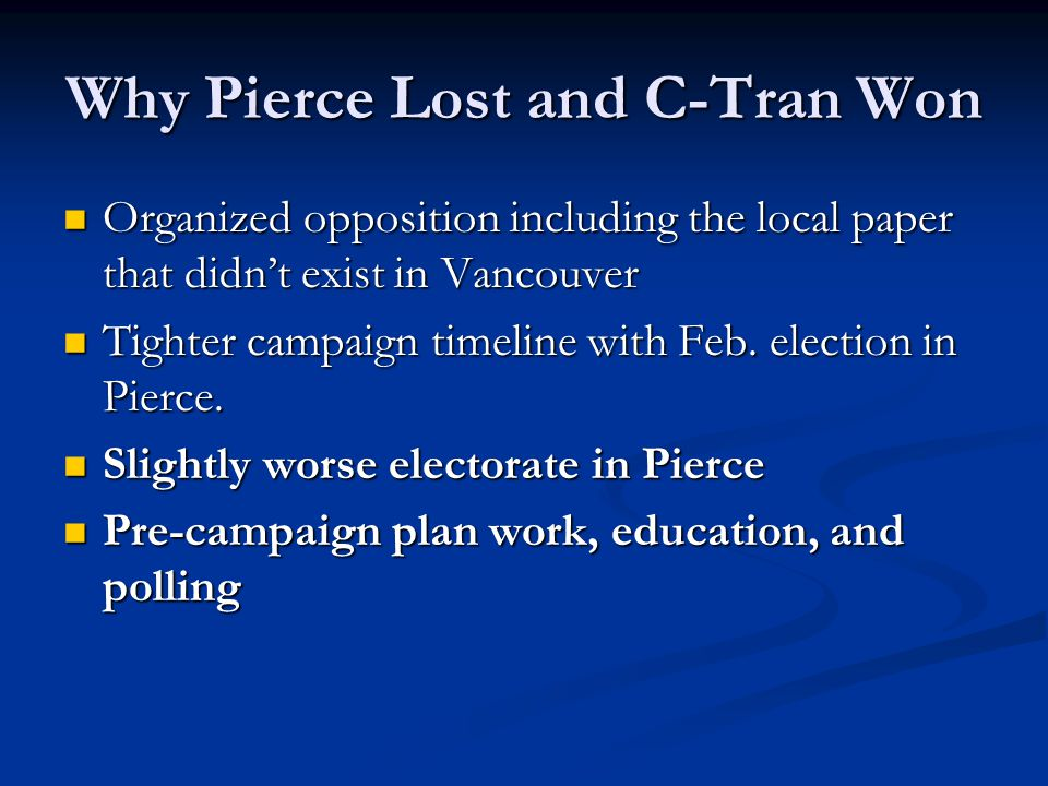 Why Pierce Lost and C-Tran Won Organized opposition including the local paper that didn't exist in Vancouver Organized opposition including the local