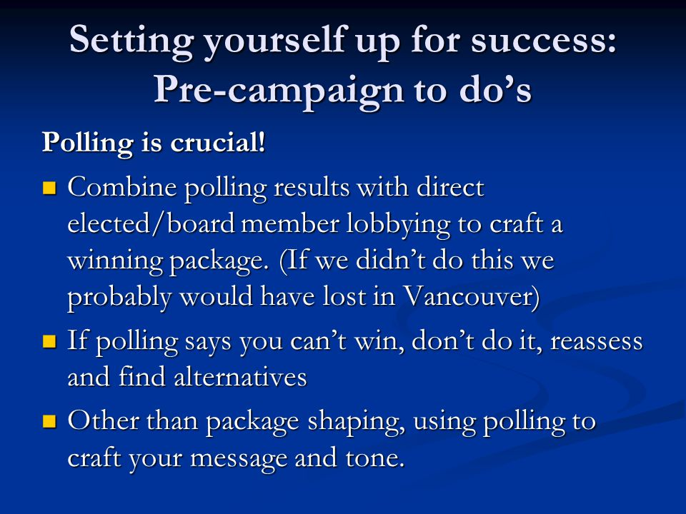 Setting yourself up for success: Pre-campaign to do's Polling is crucial.