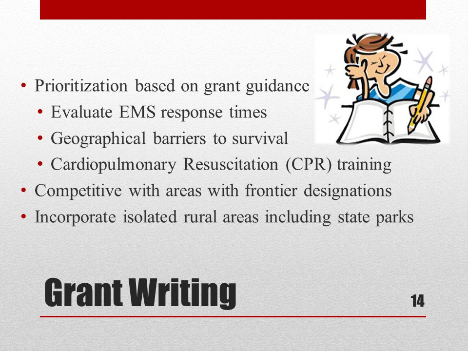 Grant Writing Prioritization based on grant guidance Evaluate EMS response times Geographical barriers to survival Cardiopulmonary Resuscitation (CPR) training Competitive with areas with frontier designations Incorporate isolated rural areas including state parks 14