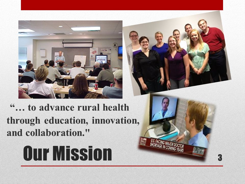 Our Mission 3 … to advance rural health through education, innovation, and collaboration.