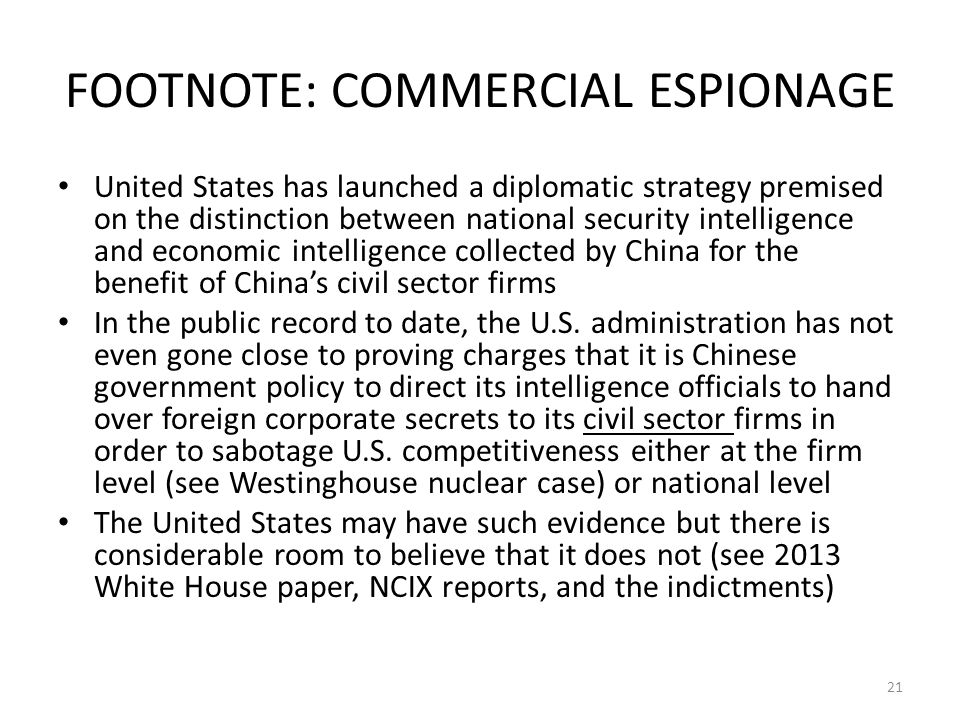 FOOTNOTE: COMMERCIAL ESPIONAGE United States has launched a diplomatic strategy premised on the distinction between national security intelligence and economic intelligence collected by China for the benefit of China's civil sector firms In the public record to date, the U.S.