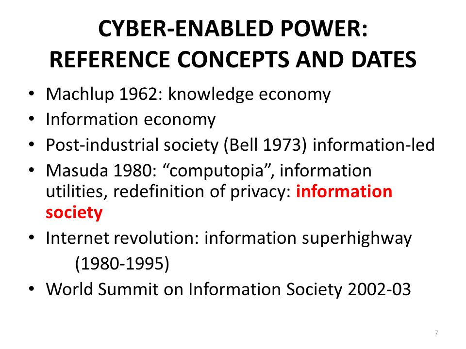 CYBER-ENABLED POWER: REFERENCE CONCEPTS AND DATES Machlup 1962: knowledge economy Information economy Post-industrial society (Bell 1973) information-