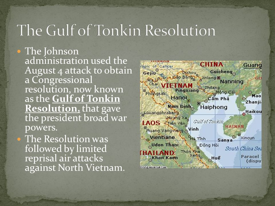 The Johnson administration used the August 4 attack to obtain a Congressional resolution, now known as the Gulf of Tonkin Resolution, that gave the president broad war powers.