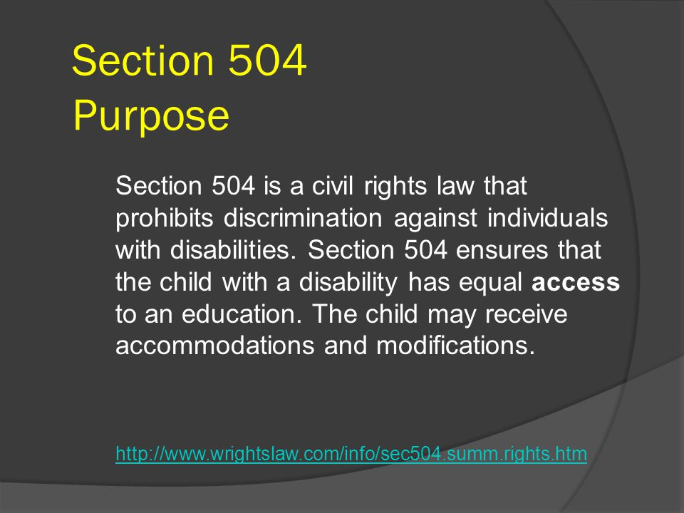 Section 504 Purpose Section 504 is a civil rights law that prohibits discrimination against individuals with disabilities.