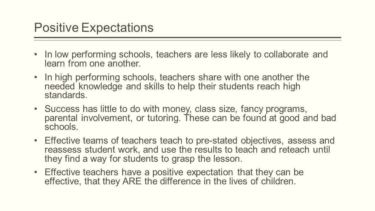 Positive Expectations In low performing schools, teachers are less likely to collaborate and learn from one another. In high performing schools, teach