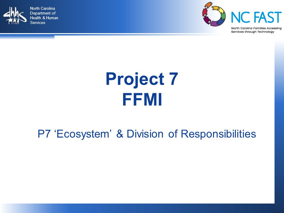 16 North Carolina Department of Health & Human Services 16 Project 7 FFMI P7 'Ecosystem' & Division of Responsibilities
