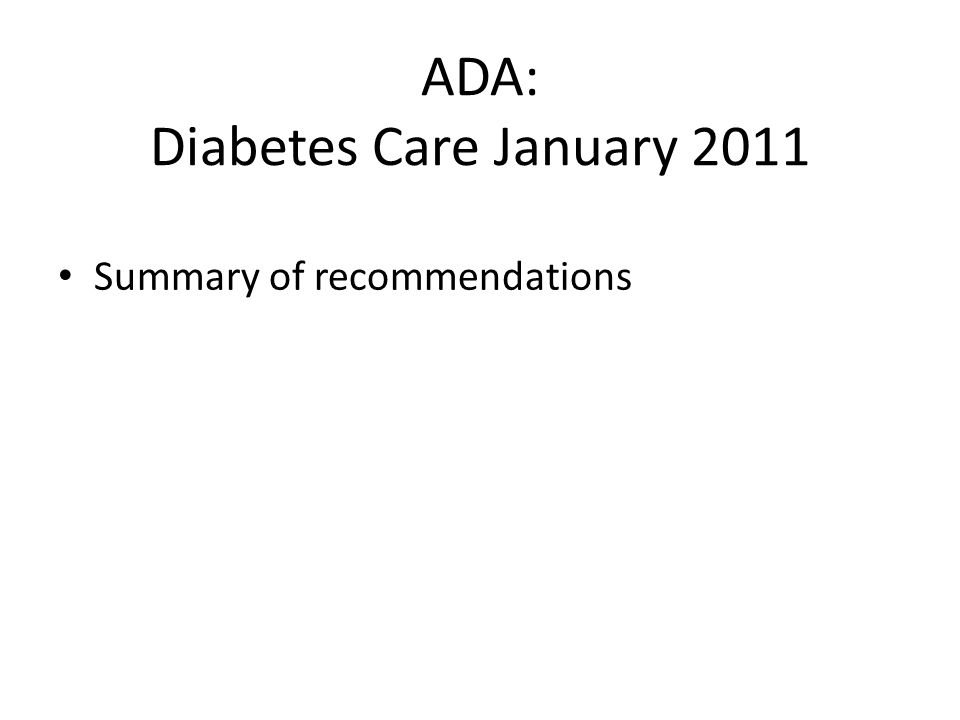 ADA: Diabetes Care January 2011 Summary of recommendations