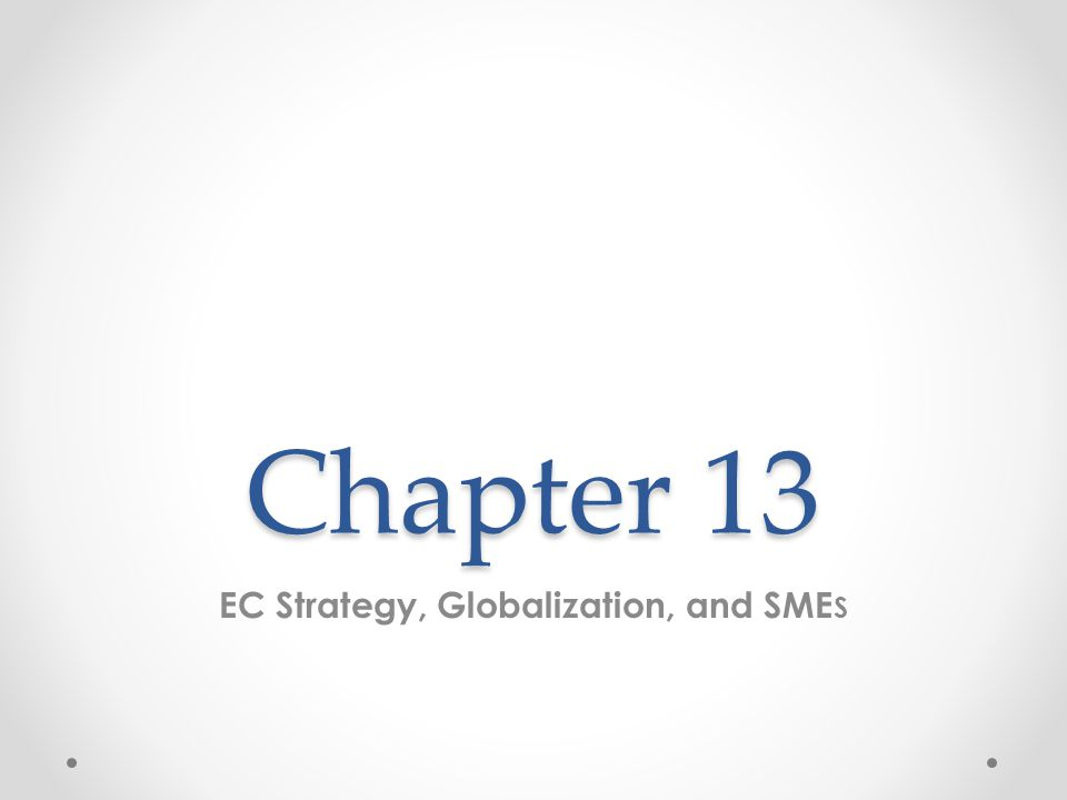 Chapter 13 EC Strategy, Globalization, and SME S