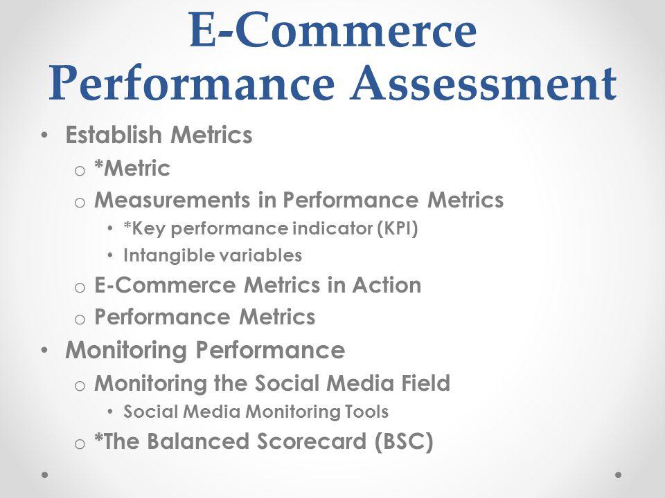 E-Commerce Performance Assessment Establish Metrics o *Metric o Measurements in Performance Metrics *Key performance indicator (KPI) Intangible variab