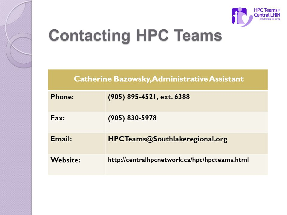 Contacting HPC Teams Catherine Bazowsky, Administrative Assistant Phone:(905) 895-4521, ext.