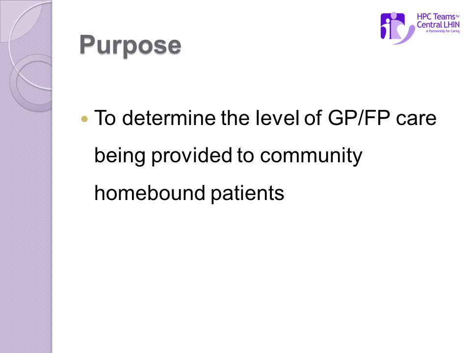 Purpose To determine the level of GP/FP care being provided to community homebound patients
