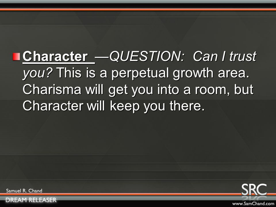 C—QUESTION: Can I trust you. This is a perpetual growth area.