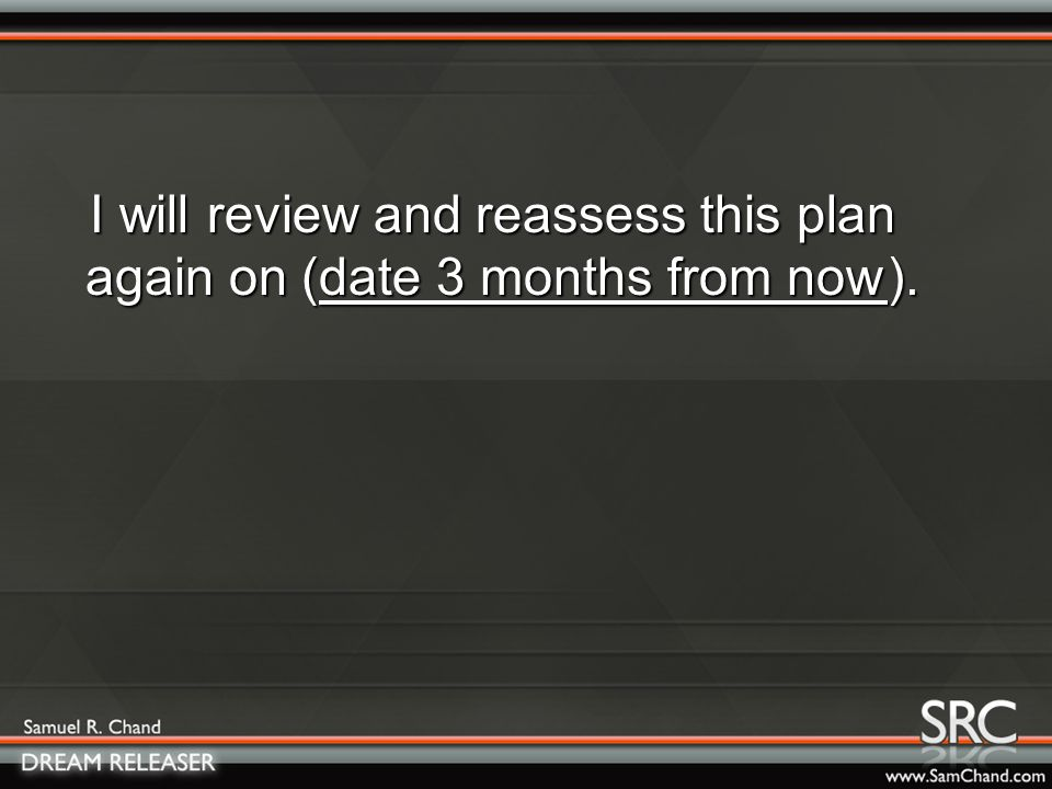 I will review and reassess this plan again on (date 3 months from now).