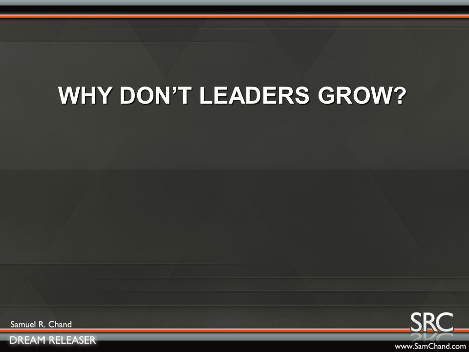 WHY DON'T LEADERS GROW