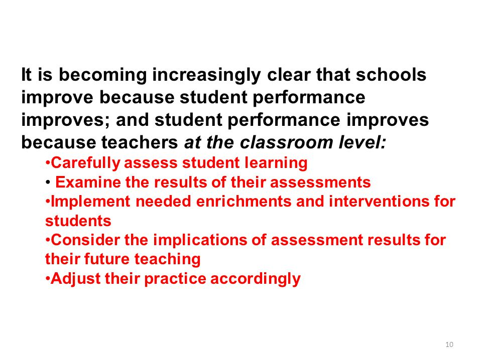 10 It is becoming increasingly clear that schools improve because student performance improves; and student performance improves because teachers at t