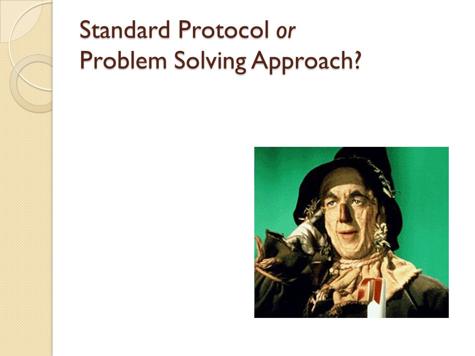 Standard Protocol or Problem Solving Approach