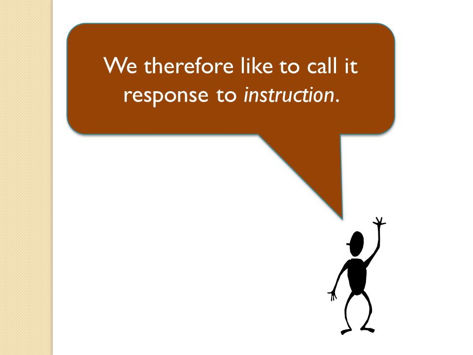 We therefore like to call it response to instruction.