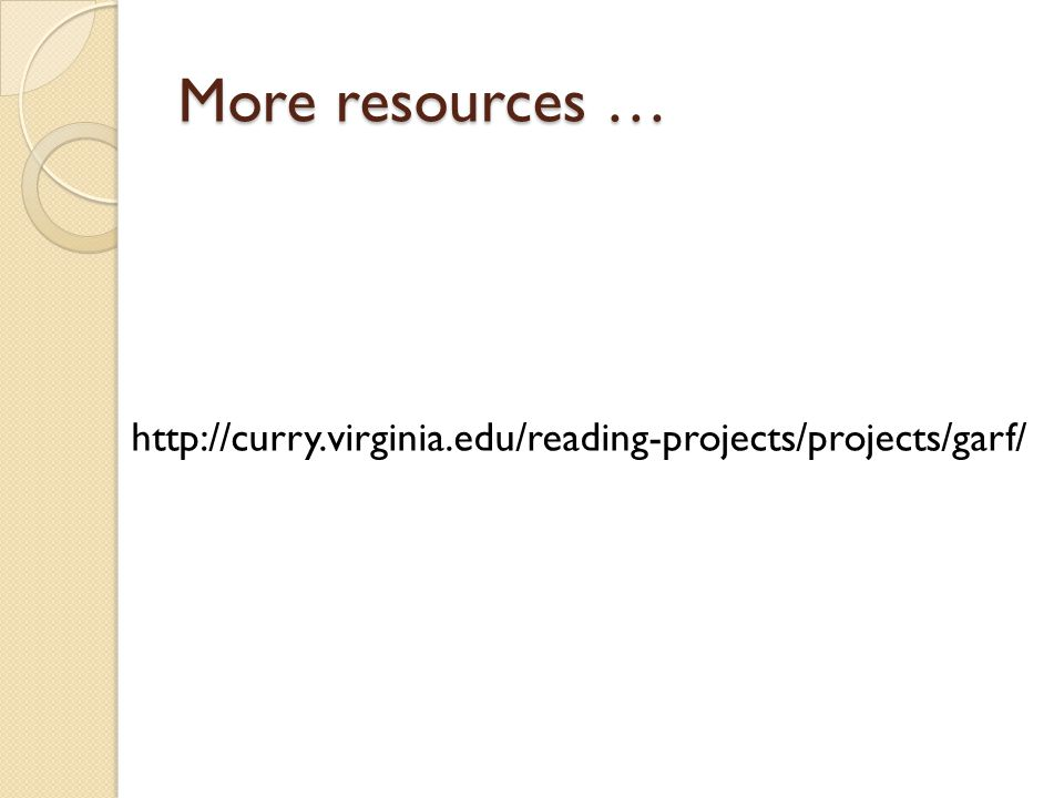 More resources … http://curry.virginia.edu/reading-projects/projects/garf/