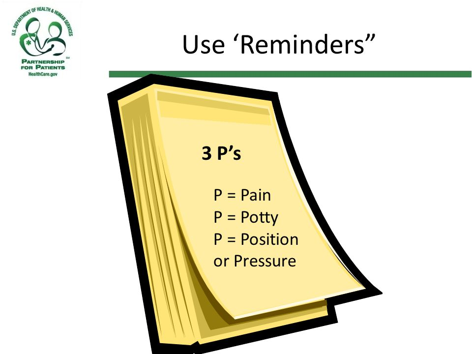 """Use 'Reminders"""" P = Pain P = Potty P = Position or Pressure 3 P's"""