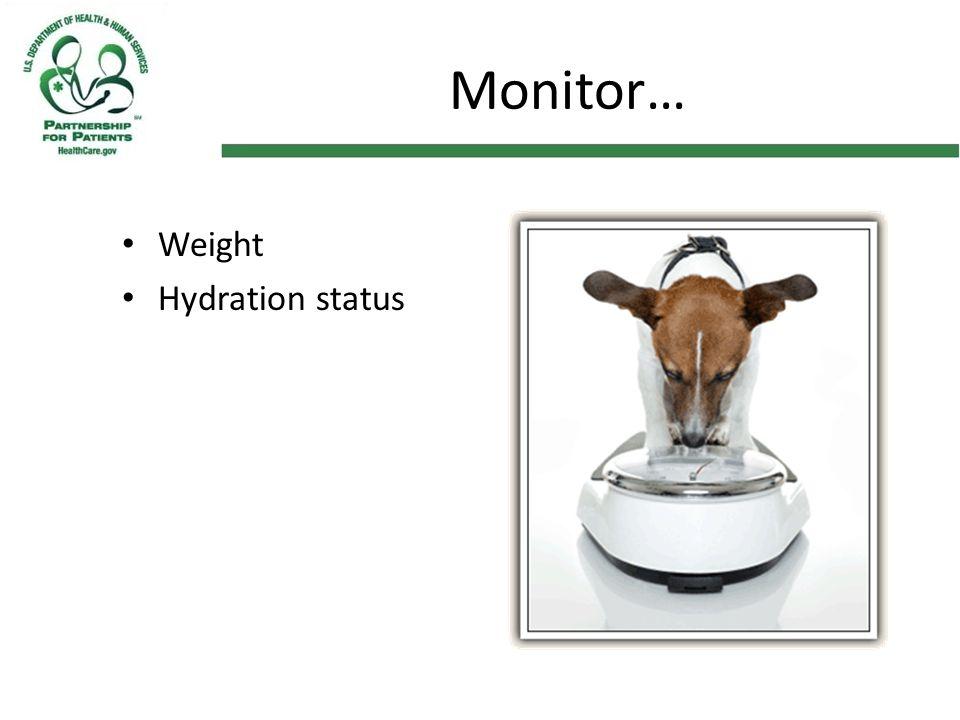 Monitor… Weight Hydration status