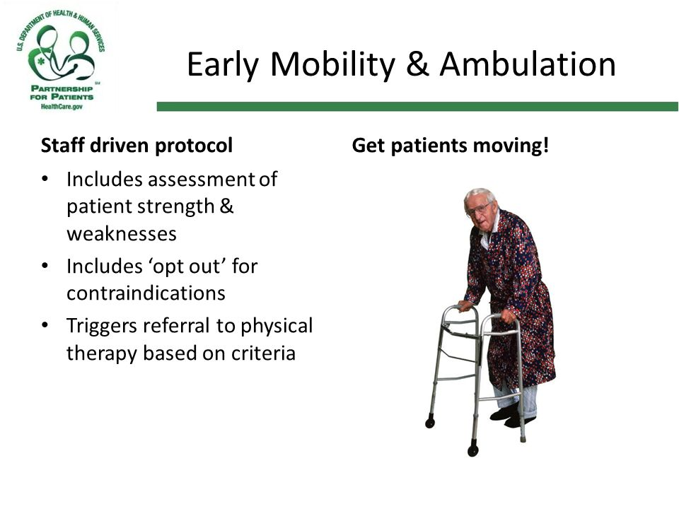 Early Mobility & Ambulation Staff driven protocolGet patients moving! Includes assessment of patient strength & weaknesses Includes 'opt out' for cont