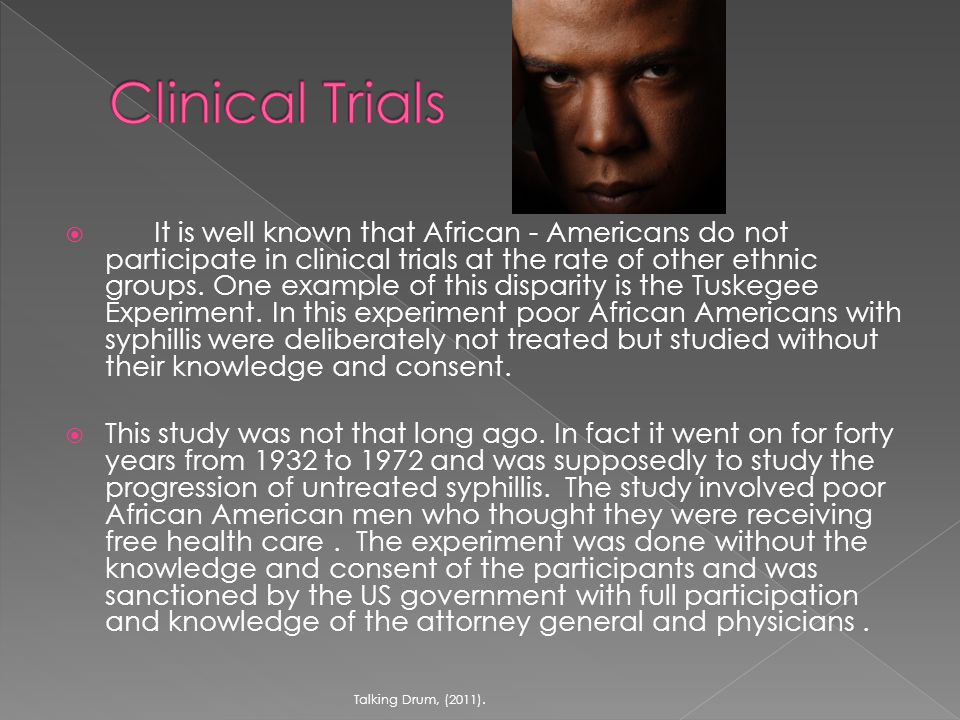  It is well known that African - Americans do not participate in clinical trials at the rate of other ethnic groups.