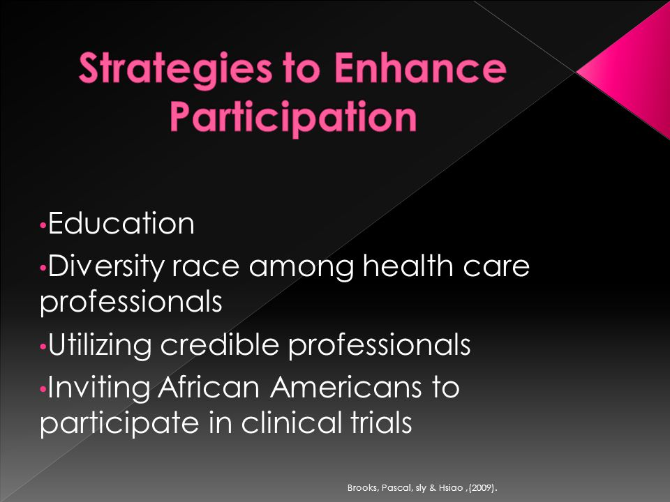 Education Diversity race among health care professionals Utilizing credible professionals Inviting African Americans to participate in clinical trials Brooks, Pascal, sly & Hsiao,(2009).