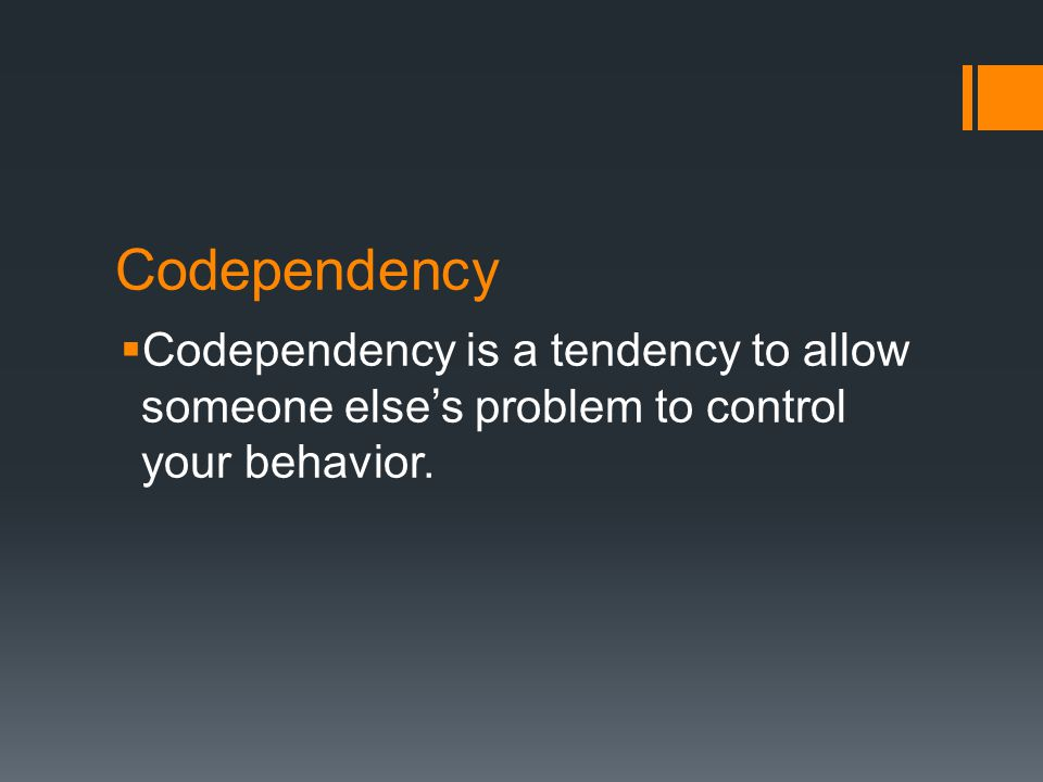Codependency  Codependency is a tendency to allow someone else's problem to control your behavior.