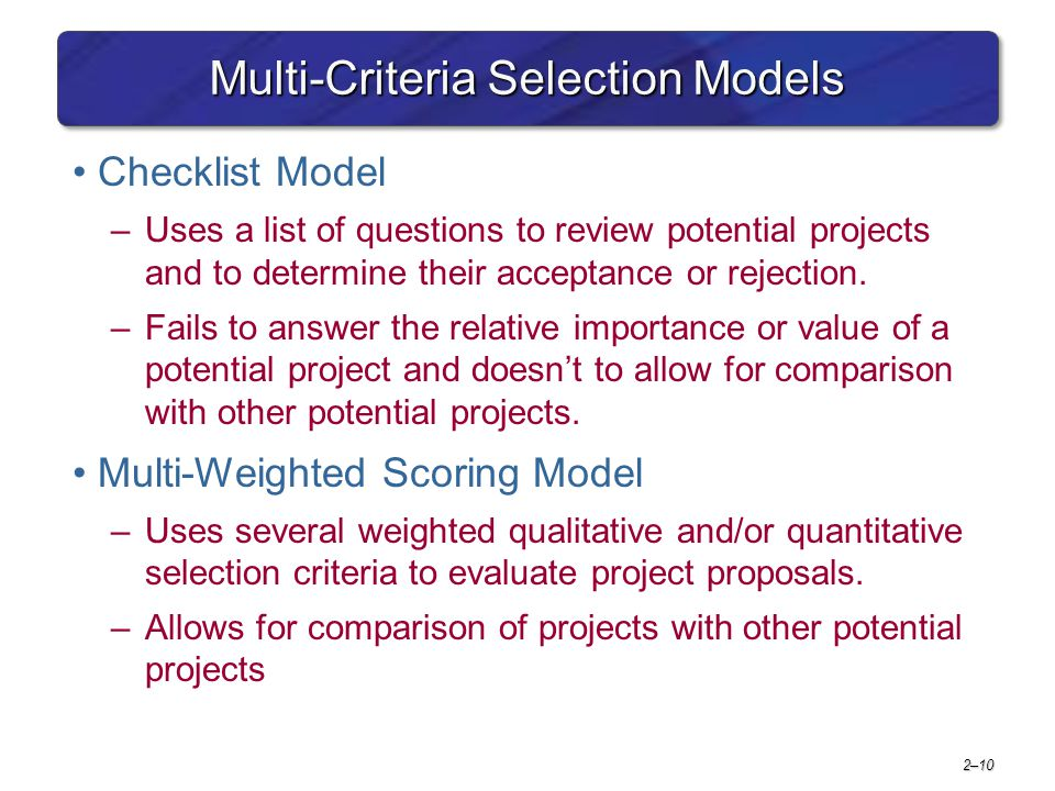 2–11 Applying a Selection Model Project Classification –Deciding how well a strategic or operations project fits the organization's strategy.