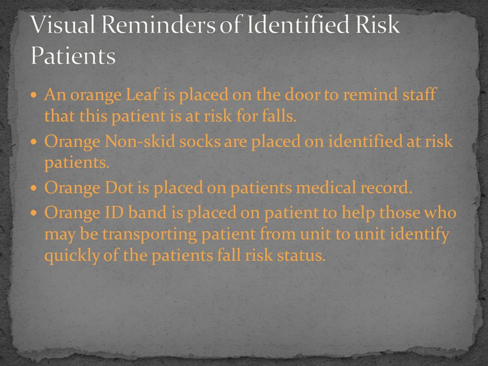 An orange Leaf is placed on the door to remind staff that this patient is at risk for falls.