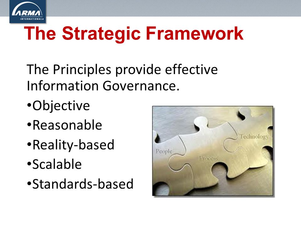 The Strategic Framework The Principles provide effective Information Governance.