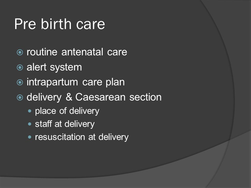 Pre birth care  routine antenatal care  alert system  intrapartum care plan  delivery & Caesarean section place of delivery staff at delivery resu