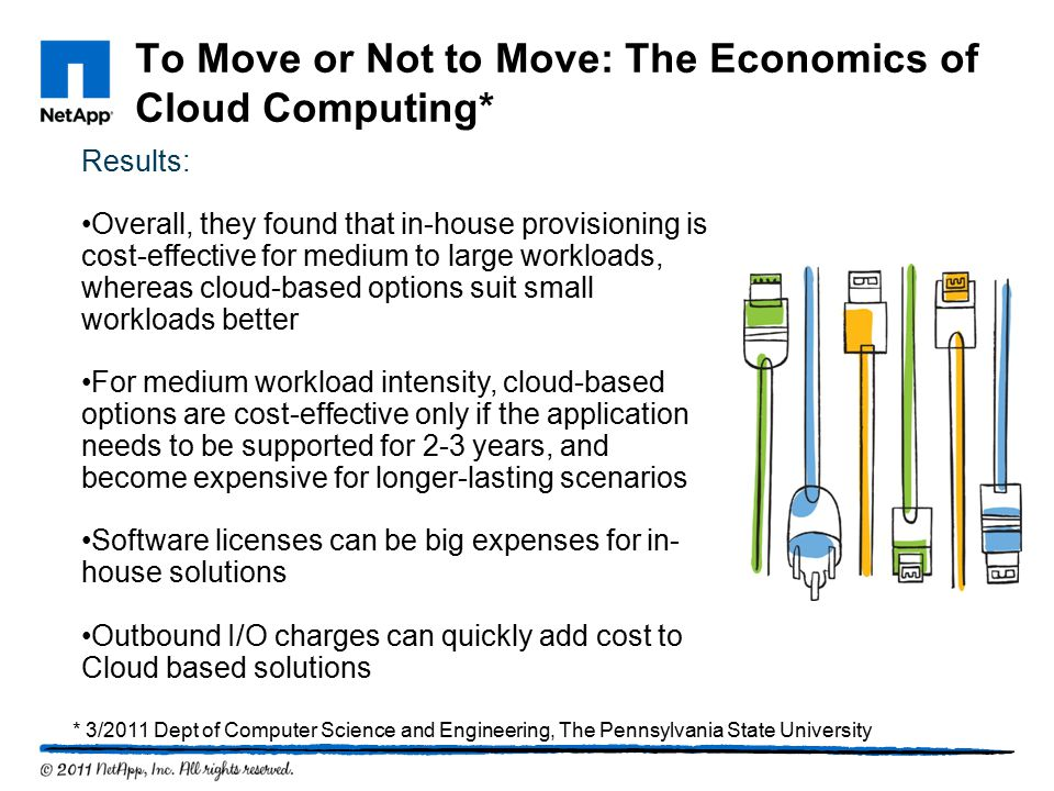 To Move or Not to Move: The Economics of Cloud Computing* Results: Overall, they found that in-house provisioning is cost-effective for medium to larg