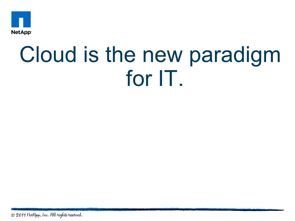 Cloud is the new paradigm for IT.