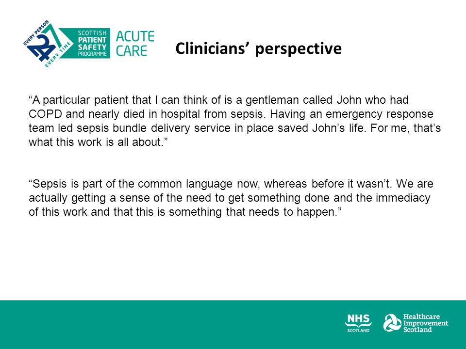 "Clinicians' perspective ""A particular patient that I can think of is a gentleman called John who had COPD and nearly died in hospital from sepsis. Hav"