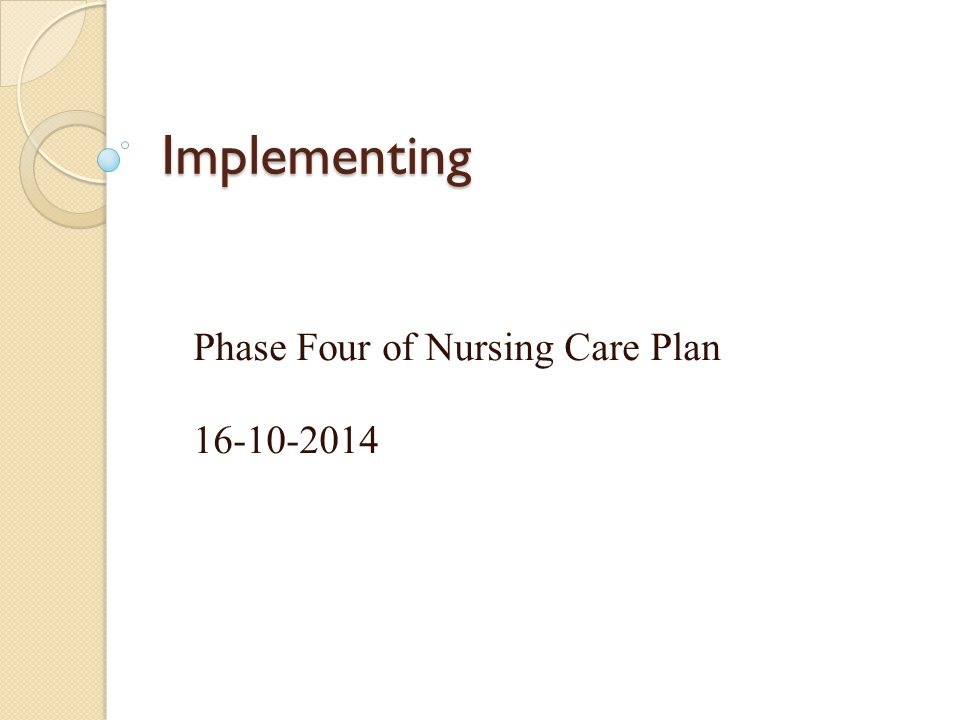 Implementing Phase Four of Nursing Care Plan 16-10-2014