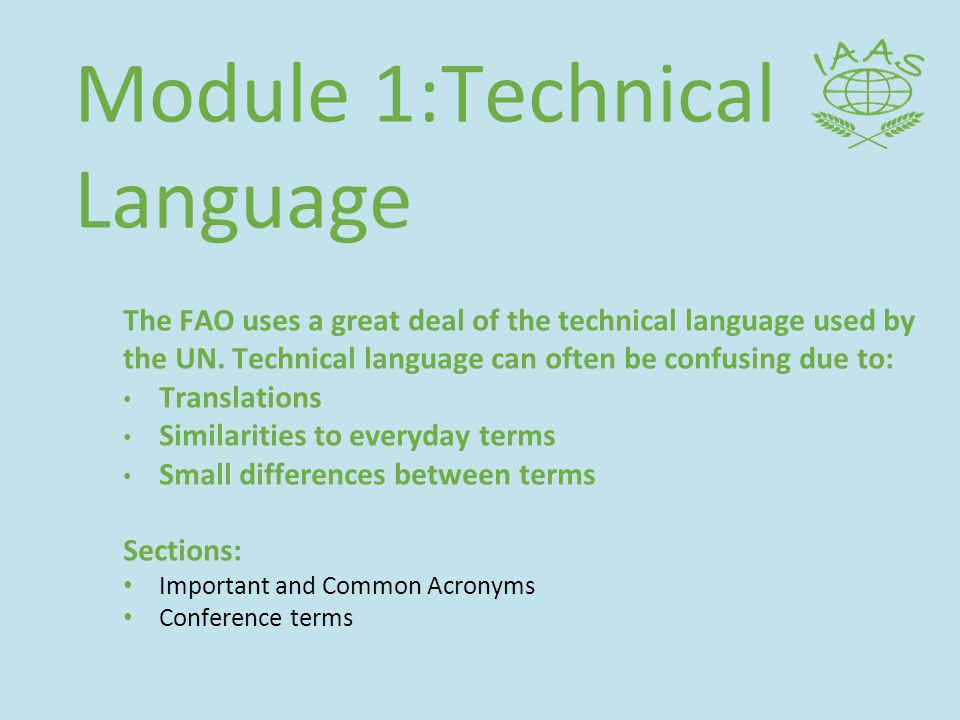 Module 1:Technical Language The FAO uses a great deal of the technical language used by the UN.