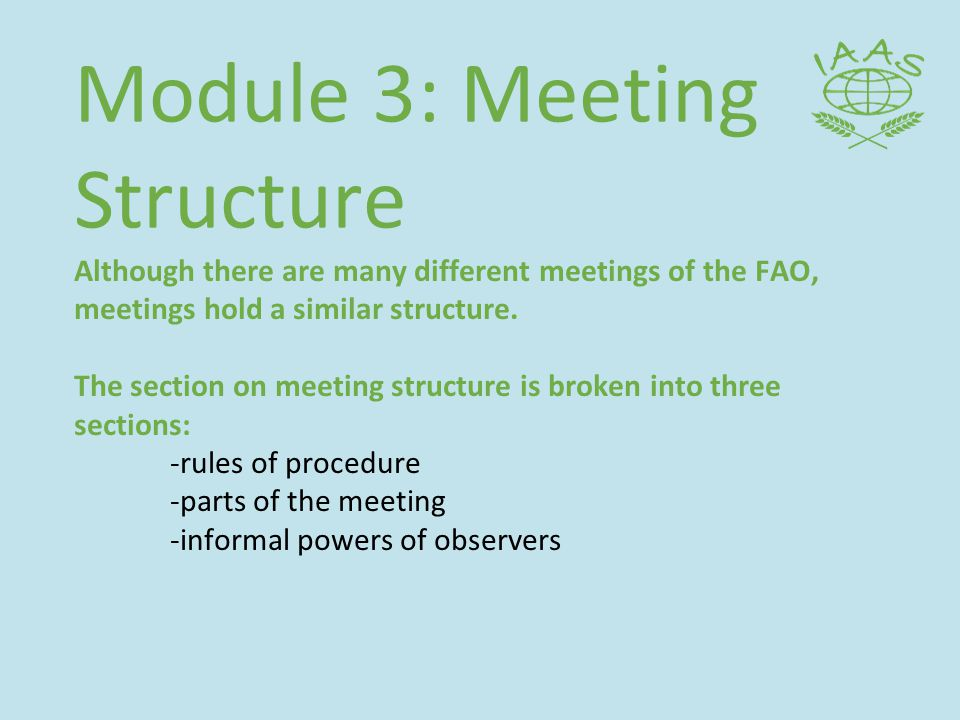 Module 3: Meeting Structure Although there are many different meetings of the FAO, meetings hold a similar structure.