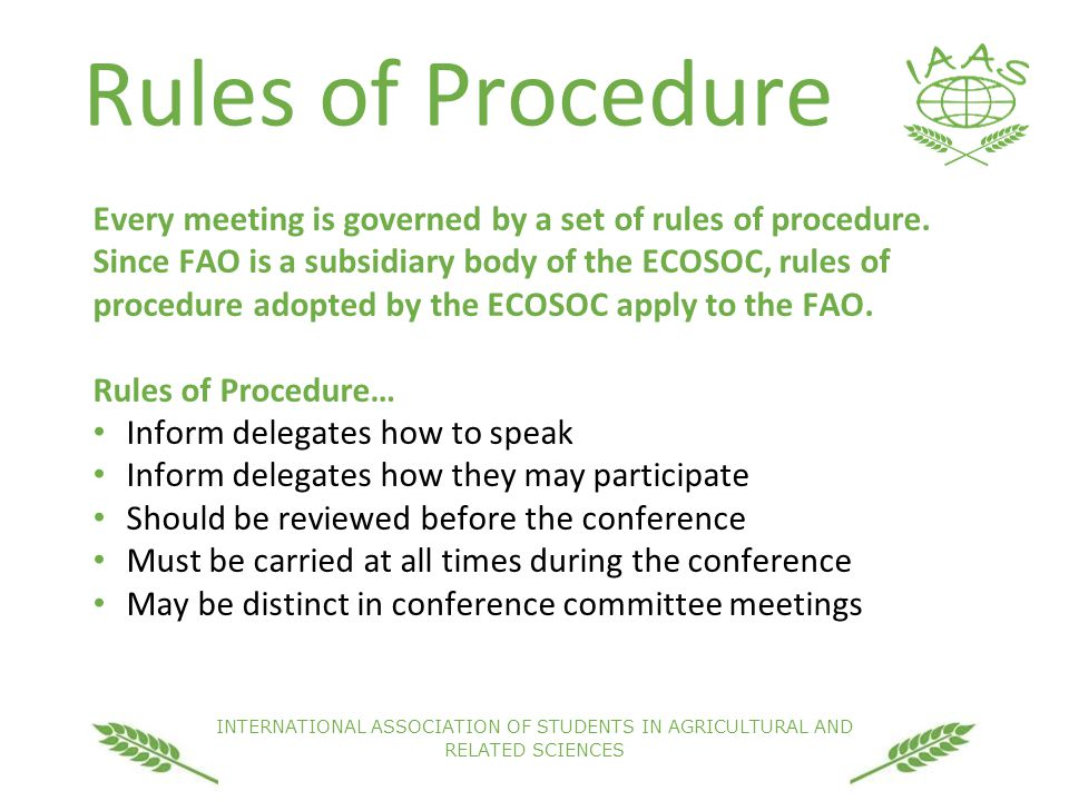 INTERNATIONAL ASSOCIATION OF STUDENTS IN AGRICULTURAL AND RELATED SCIENCES Rules of Procedure Every meeting is governed by a set of rules of procedure.