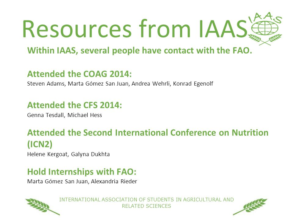 INTERNATIONAL ASSOCIATION OF STUDENTS IN AGRICULTURAL AND RELATED SCIENCES Resources from IAAS Within IAAS, several people have contact with the FAO.