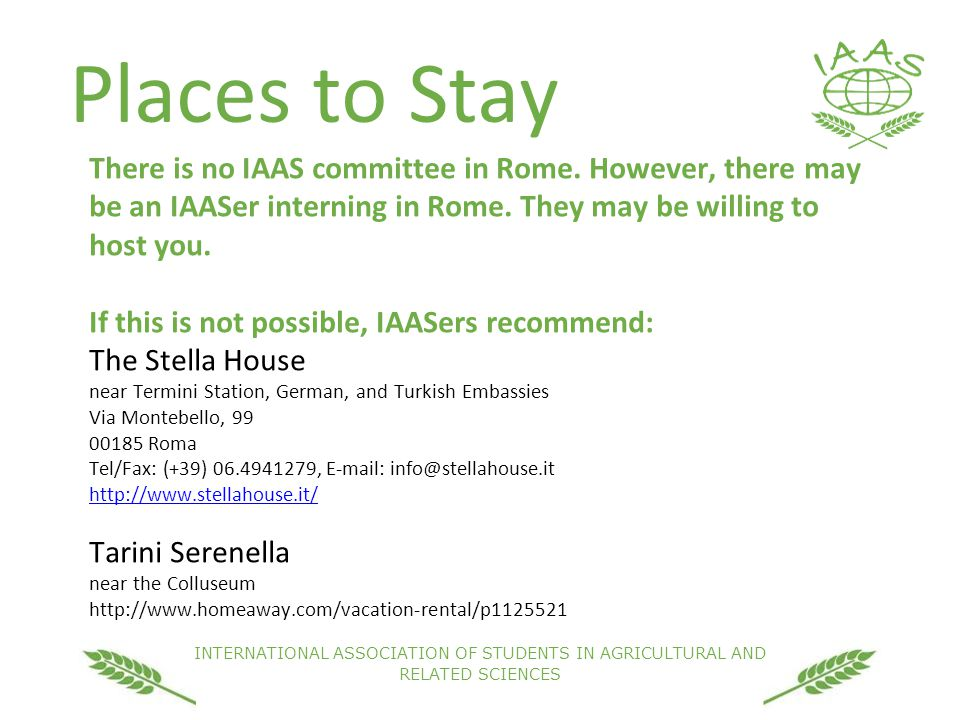 INTERNATIONAL ASSOCIATION OF STUDENTS IN AGRICULTURAL AND RELATED SCIENCES Places to Stay There is no IAAS committee in Rome.