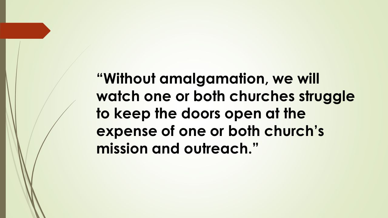 Our Recommendations 1.Fifty percent plus one at each church is necessary for proceeding with the amalgamation.