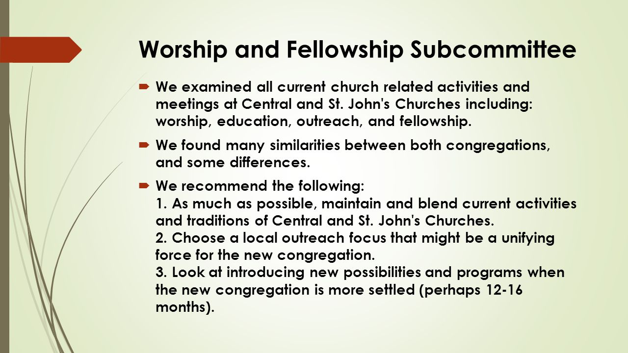 Worship and Fellowship Subcommittee  We examined all current church related activities and meetings at Central and St.