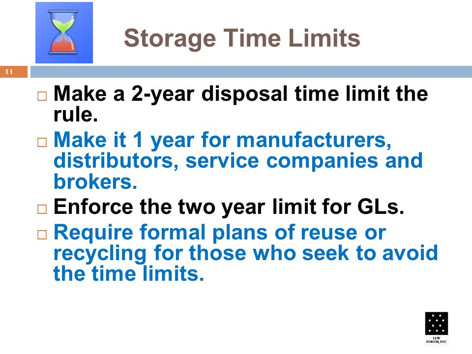 Storage Time Limits 11  Make a 2-year disposal time limit the rule.